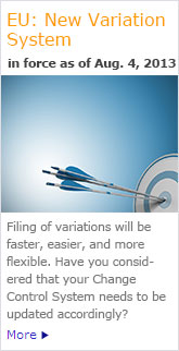 EU: New Variation System in force as of Jan 1, 2010. Filing of variations will be faster, easier, and more flexible. Have you considered that your Change Control System needs to be updated accordingly?